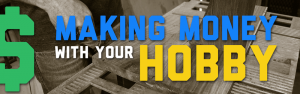 Turning Your Hobby Into A Income